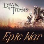Dawn Of Titans. Tytani,  konflikty i rozmach. Czy może być lepiej?